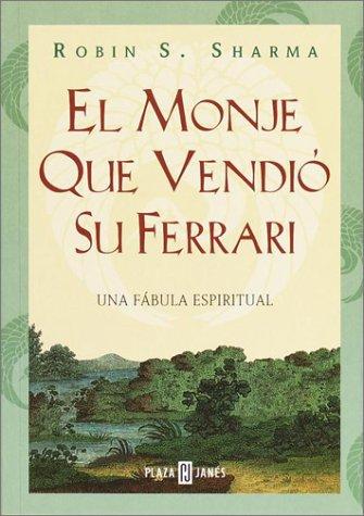 El Monje Que Vendio Su Ferrari/the Monk Who Sold His Ferrari por Robin S. Sharma