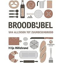 Broodbijbel: Van Allisnon tot Zuurdesembrood (Kookbijbels)