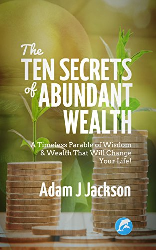 The Ten Secrets of Abundant Wealth: A timeless parable of Wisdom ...