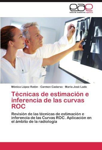 T????cnicas de estimaci????n e inferencia de las curvas ROC: Revisi????n de las t????cnicas de estimaci????n e inferencia de las Curvas ROC. Aplicaci????n en el ????mbito de la radiolog????a (Spanish Edition) by M????nica L????pez Rat????n (2012-03-14)
