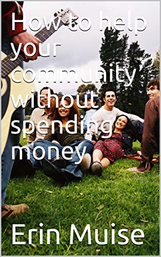 How to help your community without spending money (English Edition)