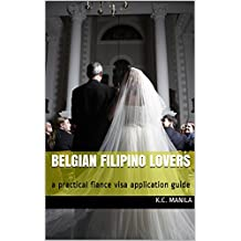 Belgian Filipino Lovers: a practical fiance visa application guide (English Edition)