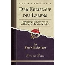 Der Kreislauf des Lebens: Physiologische Antworten auf Liebig's Chemische Briefe (Classic Reprint)