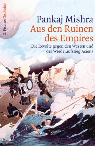 Aus den Ruinen des Empires: Die Revolte gegen den Westen und der Wiederaufstieg Asiens