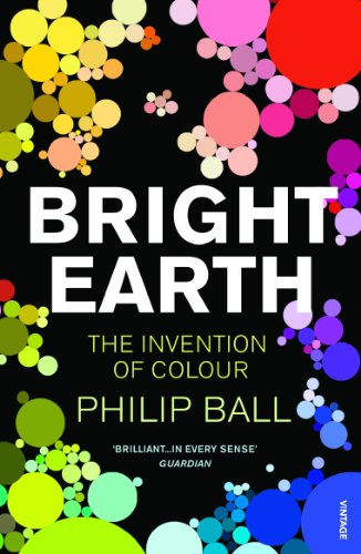 Bright Earth: The Invention of Colour (Ball Kiefer)