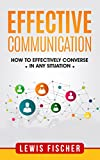 Effective Communication: How to Effectively Converse in any Situation