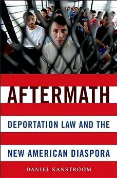 Aftermath: Deportation Law and the New American Diaspora par [Kanstroom, Daniel]