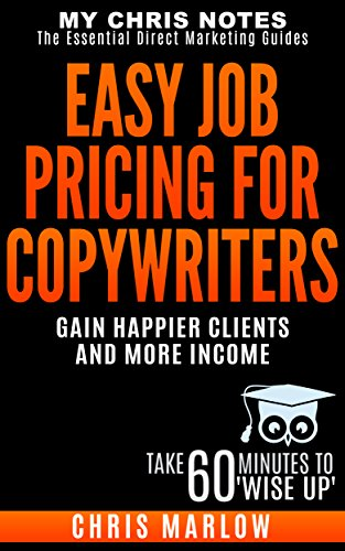 Easy Job Pricing For Copywriters Gain Happier Clients And Earn More Income Copywriters Pricing Bootcamp Book 3