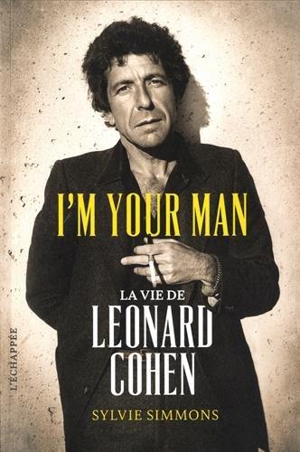 I'm your man : La vie de Leonard Cohen