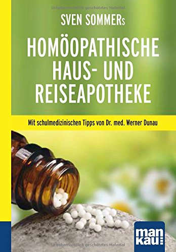 Sven Sommers Homöopathische Haus- und Reiseapotheke. Kompakt-Ratgeber: Mit schulmedizinischen Tipps...