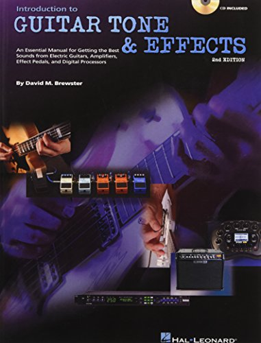 Introduction to Guitar Tone & Effects: A Manual for Getting the Best Sounds from Electric Guitars, Amplifiers, Effects Pedals & Processors por David M. Brewster