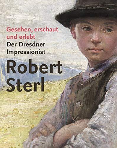 Gesehen, erschaut und erlebt: Der Dresdner Impressionist Robert Sterl