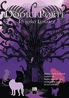Dodici Porte (Io Sono Lunar Vol. 1) di [Franchetto, Daisy]