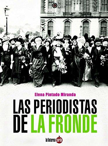 Periodistas de la Fronde,Las (Lo que no debe decirse) por Elena Pintado Miranda