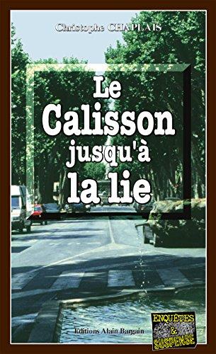 Le Calisson jusqu'à la lie: Une enquête d'Arsène Barbeluc à Aix-en-Provence (Enquêtes & suspense) par Christophe Chaplais