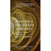 Einstein's Unfinished Symphony: The Story of a Gamble, Two Black Holes, and a New Age of Astronomy