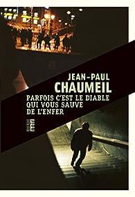 Parfois c'est le diable qui vous sauve de l'enfer par Jean-Paul Chaumeil