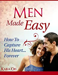 Men Made Easy: How To Capture His Heart Forever (English Edition)