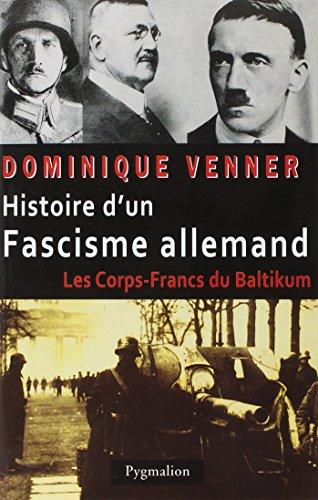 Histoire d'un fascisme allemand. Les corps-francs du Baltikum par Dominique Venner