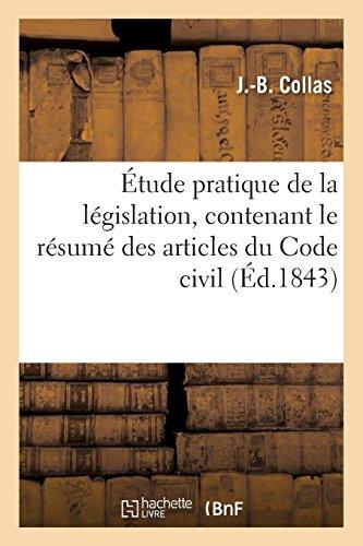 Étude pratique de la législation, contenant le résumé des articles du Code civil