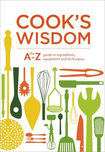 Cook's Wisdom: The A-Z Guide to Ingredients, Equipment, and Techniques by Editors of Williams-Sonoma (2013-01-01)