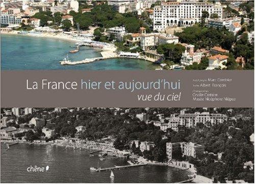 La France hier et aujourd'hui vue du ciel par Albert François, Orville Castaire