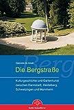 Die Bergstraße. Kulturgeschichte und Gartenkunst zwischen Darmstadt, Heidelberg, Schwetzingen und Mannheim - Gabriele M. Knoll