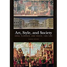 Art, Style, and Society: Siena, Florence, and Venice, 1300-1600 (English Edition)