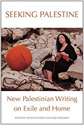 Seeking Palestine: New Palestinian Writing on Exile and Home by editors Penny Johnson and Raja Shehadeh (2013-04-01)