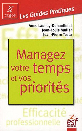 Managez votre temps et vos priorités par Anne Launay-Duhautbout