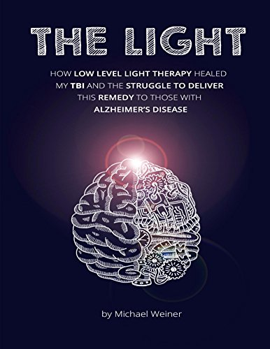 The Light: How Low Level Light Therapy (LLLT) healed my Traumatic Brain Injury (TBI), and the struggle to deliver this remedy to those with Alzheimer's (English Edition)
