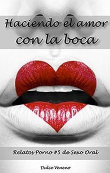 Haciendo El Amor Con La Boca: Relatos Porno #5 De Sexo Oral por Dulce Veneno epub