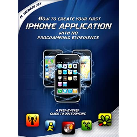 How to Create Your First iPhone Application With No Programming Experience (English Edition)