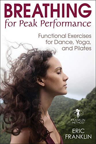 Breathing for Peak Performance: Functional Exercises for Dance, Yoga, and Pilates por Eric N. Franklin