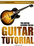 Guitar Tutorial (The Guitar Lessons For All) (English Edition)