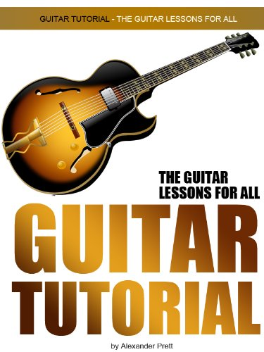 Guitar Tutorial (The Guitar Lessons For All) (English Edition ...
