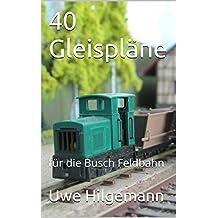 40 Gleispläne: für die Busch Feldbahn (German Edition)