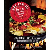 One Pan to Rule Them All: 100 Cast-Iron Skillet Recipes