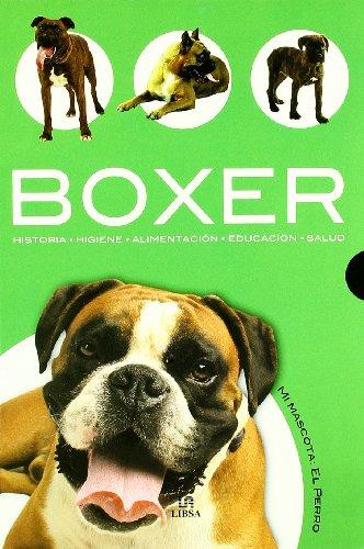 Boxer: Historia, Higiene, Alimentación, Educación y Salud (Mi Mascota: el Perro) por Javier Villahizan