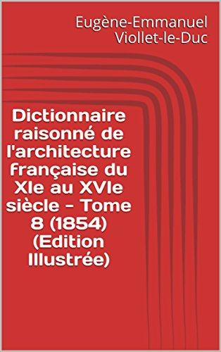 Dictionnaire raisonné de l'architecture française du XIe au XVIe siècle - Tome 8 (1854) (Edition Illustrée) par Eugène-Emmanuel Viollet-le-Duc