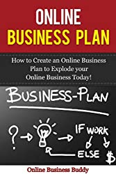 Online Business Plan: How to Create an Online Business to Explode Your Online Business Today! (Business Plan, Online Business Plan) (English Edition)