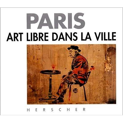 Paris : art libre dans la ville