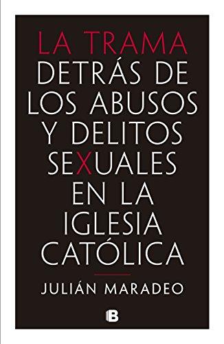 La trama: Detrás de los abusos y delitos sexuales en la Iglesia Católica por Julián Maradeo