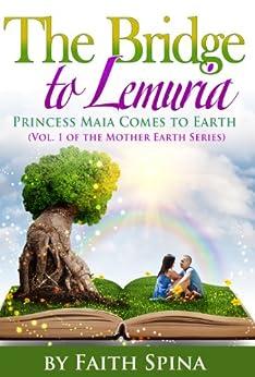 Bridge to Lemuria: Princess Maia Comes to Earth (The Mother Earth Series Book 1) (English Edition) par [Spina, Faith]
