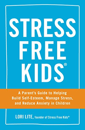 Stress Free Kids: A Parents Guide to Helping Build Self-Esteem ...