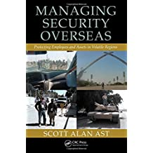 Managing Security Overseas: Protecting Employees and Assets in Volatile Regions