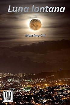 Luna lontana (ALIA) di [Citi, Massimo]