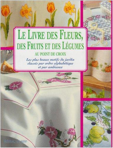 Le Livre des Fleurs, des Fruits et des Legumes au Point de Croix