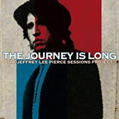 The Jeffrey Lee Pierce Sessions Project: The Journey Is Long