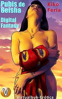 Pubis de Geisha: Digital Fantasy (Virtualbuk Erótica nº 5) (Spanish Edition) by [Feria, Kiko ]